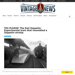 YES PLEASE! The Rail Zeppelin: Experimental train that resembled a Zeppelin airship