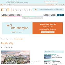Abu Dhabi (Émirats Arabes Unis) une éco-cité à vocation expérimentale dans les domaines de l'énergie solaire, des transports propres et du recyclage des déchets