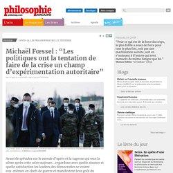 """Michaël Fœssel: """"Les politiques ont la tentation de faire de la crise un champ d'expérimentation autoritaire"""""""
