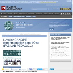 L'Atelier CANOPÉ : expérimentation dans l'Oise (FAB LAB PEDAGO...) - canope_beauvais
