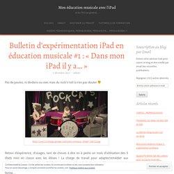 Bulletin d'expérimentation iPad en éducation musicale #1 : «Dans mon iPad il y a…