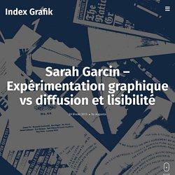 Sarah Garcin – Expérimentation graphique vs diffusion et lisibilité – Index Grafik