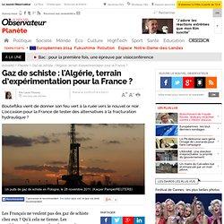 Gaz de schiste : l'Algérie, terrain d'expérimentation pour la France ?
