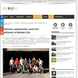 Architecture, expérimentation, savoirs faire traditionnels: un Romlabor à Lille