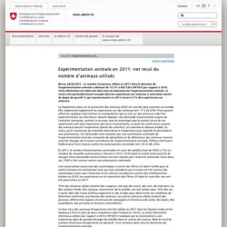 CONFEDERATION SUISSE 28/06/12 Expérimentation animale en 2011: net recul du nombre d'animaux utilisés