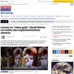 """Larsen ou """"noise gate"""", David Bowie un maître des expérimentations sonores - Sciencesetavenir.fr"""