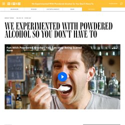 We Experimented With Powdered Alcohol So You Don't Have To