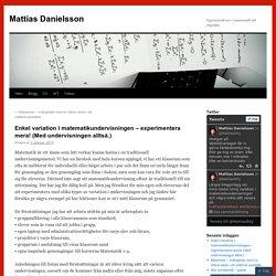Enkel variation i matematikundervisningen – experimentera mera! (Med undervisningen alltså.)