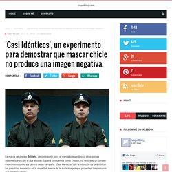 'Casi Idénticos', un experimento para demostrar que mascar chicle no produce una imagen negativa. - tvspotblog.com