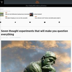 Seven thought experiments to make you question everything
