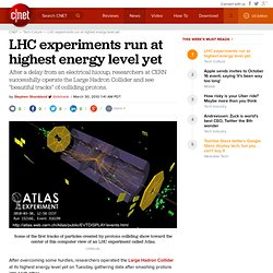 LHC experiments run at highest energy level yet