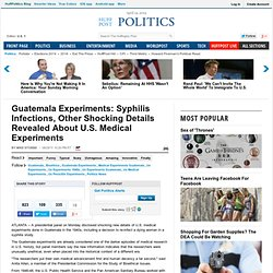 Guatemala Experiments: Syphilis Infections, Other Shocking Details Revealed About U.S. Medical Experiments