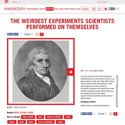 The Weirdest Experiments Scientists Performed on Themselves