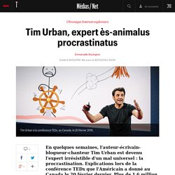 Tim Urban, expert ès-animalus procrastinatus