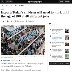Expert: Today's children will need to work until the age of 100 at 40 different jobs