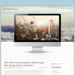 Flow With The Competition With Proper Web Design Denver Colorado