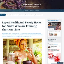 Expert Health And Beauty Hacks For Brides Who Are Running Short On Time