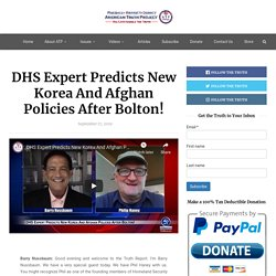 DHS Expert Predicts New Korea And Afghan Policies After Bolton!