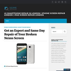 Get an Expert and Same Day Repair of Your Broken Nexus Screen – LG smartphone Repair in London