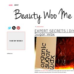 DIY Sugar&Wax - BEAUTY WOO ME - beauty tips, cosmetics... - StumbleUpon