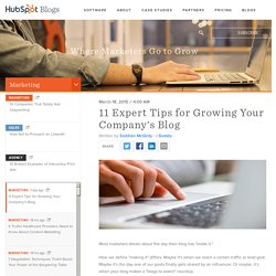 11 Expert Tips for Growing Your Company's Blog