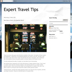 Expert Travel Tips: How Does a Casino Slot Machine Work?