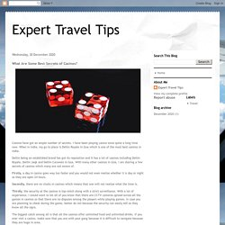 Expert Travel Tips: What Are Some Best Secrets of Casinos?