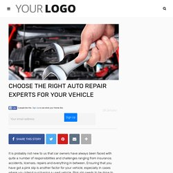 CHOOSE THE RIGHT AUTO REPAIR EXPERTS FOR YOUR VEHICLE