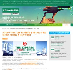 [Study Trip] Les Experts @ Retail's Big Show #NRF17 à New York - Echangeur by BNP Paribas Personal Finance