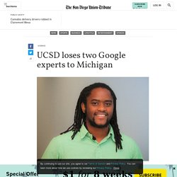 UCSD loses two Google experts to Michigan - The San Diego Union-Tribune