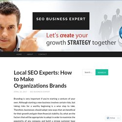 Local SEO Experts: How to Make Organizations Brands