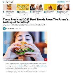Experts Predict The Food Trends That'll Be Huge By 2025
