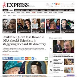 Could the Queen lose throne in new DNA shock: Experts in Richard III genetic discovery