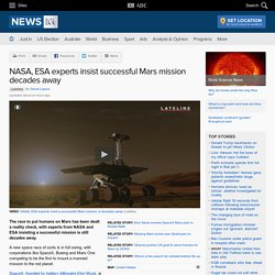 NASA, ESA experts insist successful Mars mission decades away