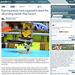 Expiring patents were supposed to boost the 3D printing market. They haven't