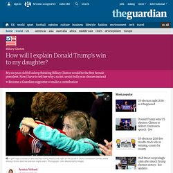How will I explain Donald Trump's win to my daughter?