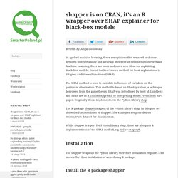 shapper is on CRAN, it's an R wrapper over SHAP explainer for black-box models – SmarterPoland.pl