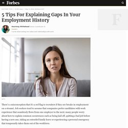 5 Tips For Explaining Gaps In Your Employment History