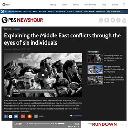 Explaining the Middle East conflicts through the eyes of six individuals