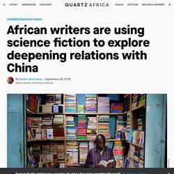 Science fiction explains evolving China Africa relations — Quartz Africa