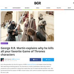 George R.R. Martin explains why he kills all your favorite Game of Thrones characters – BGR