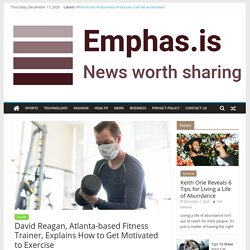 David Reagan, Atlanta-based Fitness Trainer, Explains How to Get Motivated to Exercise - Emphas.is