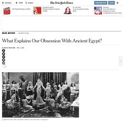 What Explains Our Obsession With Ancient Egypt?