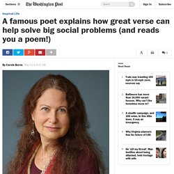 A famous poet explains how great verse can help solve big social problems (and reads you a poem!)