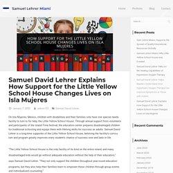 Samuel David Lehrer Explains How Support for the Little Yellow School House Changes Lives on Isla Mujeres - Samuel Lehrer Miami