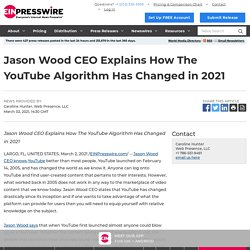 Jason Wood CEO Explains How The YouTube Algorithm Has Changed in 2021