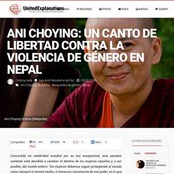 United Explanations – Ani Choying: Un canto de libertad contra la violencia de género en Nepal