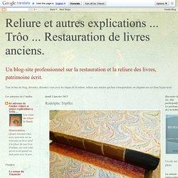 Reliure et autres explications ... Trôo ... Restauration de livres anciens.: Rodolphe Töpffer.
