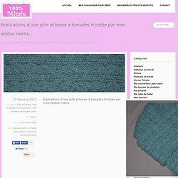 Explications d'une jolie écharpe à torsades tricotée par mes petites mains.