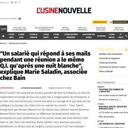 """""""Un salarié qui répond à ses mails pendant une réunion a le même Q.I. qu'après une nuit blanche"""", explique Marie Saladin, associée chez Bain - Ressources humaines"""